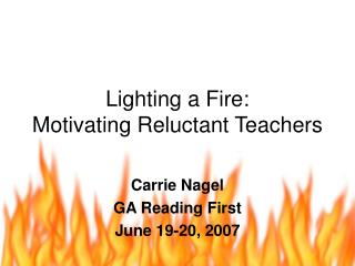 Lighting a Fire:  Motivating Reluctant Teachers