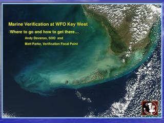 Marine Verification at WFO Key West Where to go and how to get there… 	Andy Devanas, SOO  and