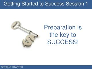 Preparation is the key to  SUCCESS!