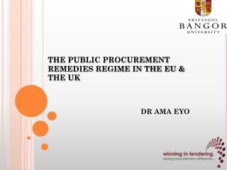 THE PUBLIC PROCUREMENT REMEDIES REGIME IN THE EU &  THE UK