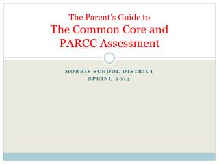 The Parent's Guide to  The Common Core and  PARCC Assessment