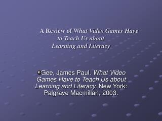 A Review of What Video Games Have                                        to Teach Us about