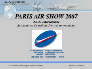 PARIS AIR SHOW 2007 A.C.S. International Aeronautical Consulting Services International