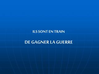 ILS SONT EN TRAIN DE GAGNER LA GUERRE