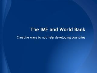 The IMF and World Bank