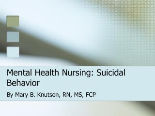Mental Health Nursing: Suicidal Behavior