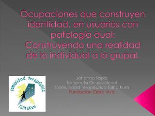 Johanna  Tapia Terapeuta Ocupacional Comunidad Terapéutica Talita  Kum Fundación Cristo Vive