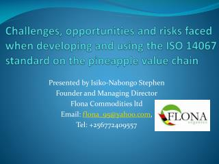 Presented by Isiko-Nabongo Stephen Founder and Managing Director Flona Commodities ltd