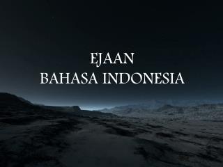 EJAAN BAHASA INDONESIA
