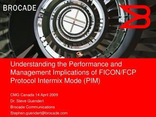 CMG Canada 14 April 2009 Dr. Steve Guendert Brocade Communications Stephen.guendert@brocade