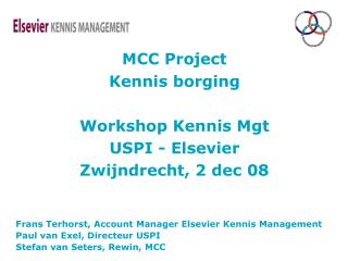 MCC Project  Kennis borging  Workshop Kennis Mgt  USPI - Elsevier Zwijndrecht, 2 dec 08
