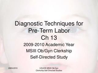 Diagnostic Techniques for Pre-Term Labor Ch 13