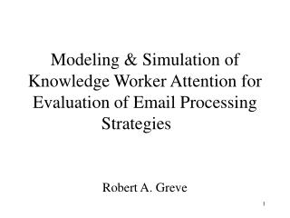 Modeling & Simulation of Knowledge Worker Attention for Evaluation of Email Processing Strategies