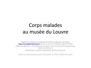 Corps malades  au mus e du Louvre