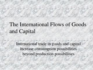 The International Flows of Goods and Capital