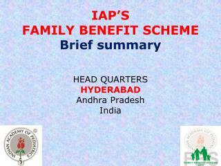 IAP'S FAMILY BENEFIT SCHEME Brief summary