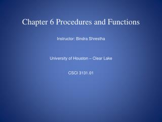 Chapter 6 Procedures and Functions   Instructor: Bindra Shrestha    University of Houston   Clear Lake   CSCI 3131.01