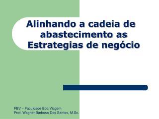 Alinhando a cadeia de abastecimento as Estrategias de negócio