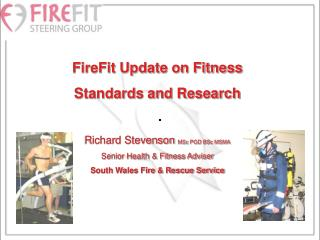 FireFit Update on Fitness  Standards and Research Richard Stevenson  MSc PGD BSc MSMA