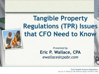 Tangible Property  Regulations (TPR) Issues that CFO Need to Know
