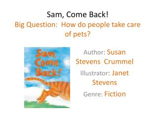 Sam, Come Back! Big Question:  How do people take care of pets?
