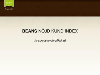 BEANS  N�JD KUND INDEX (e-survey unders�kning)