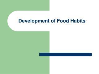 Development of Food Habits