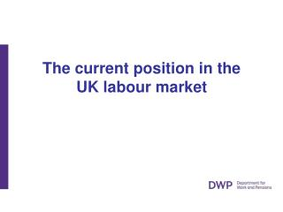 The current position in the UK labour market