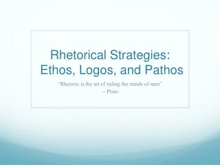 Rhetorical Strategies:   Ethos, Logos, and Pathos