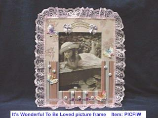 It�s Wonderful To Be Loved picture frame    Item: PICFIW