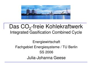 Das CO2-freie Kohlekraftwerk Integrated Gasification Combined Cycle