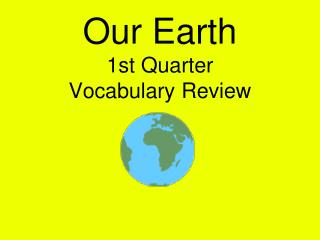 Our Earth 1st Quarter Vocabulary Review