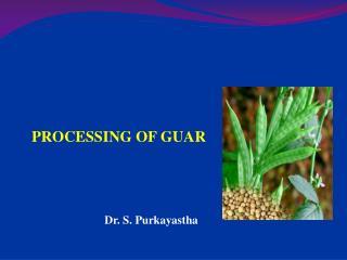 PROCESSING OF GUAR