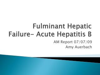 Fulminant  Hepatic  Failure- Acute Hepatitis B