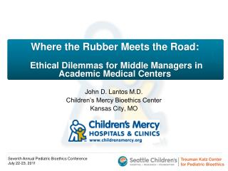 John D. Lantos M.D. Children's Mercy Bioethics Center Kansas City, MO