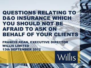 FRANCIS KEAN, EXECUTIVE DIRECTOR WILLIS LIMITED 13th SEPTEMBER 2012
