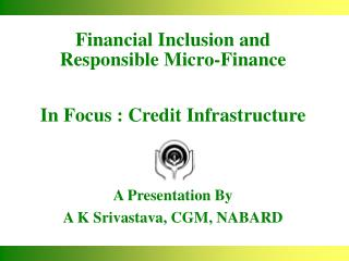 Financial Inclusion and Responsible Micro-Finance  In Focus : Credit Infrastructure