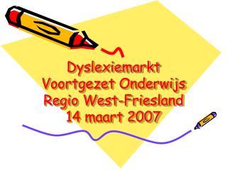Dyslexiemarkt  Voortgezet Onderwijs Regio West-Friesland 14 maart 2007
