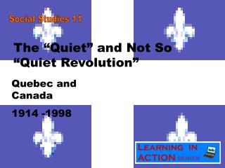 "The ""Quiet"" and Not So ""Quiet Revolution"""