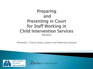 Preparing  and  Presenting in Court   for Staff Working in  Child Intervention Services Fall 2012