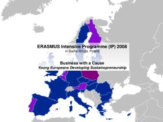 ERASMUS Intensive Programme (IP) 2008 in Sucha Struga, Poland Business with a Cause