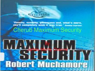 Cherub Maximum Security