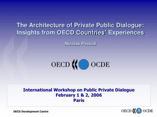 International Workshop on Public Private Dialogue February 1 & 2, 2006 Paris