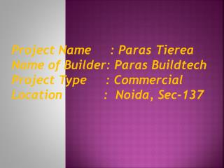 Project Name     : Paras Tierea Name of Builder: Paras Buildtech Project Type     : Commercial