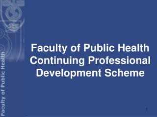 Faculty of Public Health  Continuing Professional Development Scheme