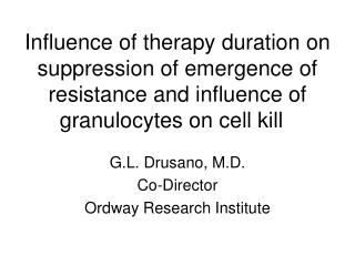 G.L. Drusano, M.D. Co-Director Ordway Research Institute