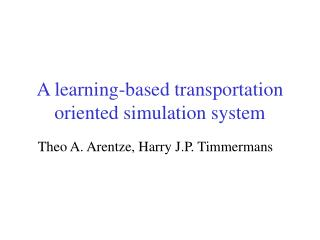 A learning-based transportation oriented simulation system