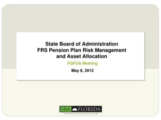 State Board of Administration FRS Pension Plan Risk Management  and Asset Allocation