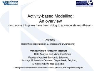E. Zwerts (With the cooperation of E. Moons and D.Janssens) Transportation Research Institute