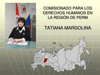 COMISIONADO PARA LOS DERECHOS HUMANOS EN LA REGIÓN DE PERM TATIANA MARGOLINA